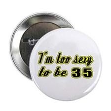 "I'm too sexy to be 35 2.25"" Button (10 pack)"