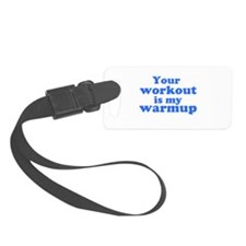 Your workout is my warmup Luggage Tag