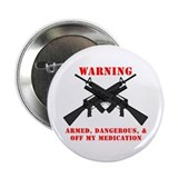 "Armed, Dangerous, & Off my Meds 2.25"" Button (100"