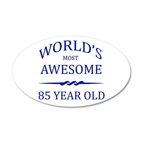 World's Most Awesome 85 Year Old 35x21 Oval Wall D
