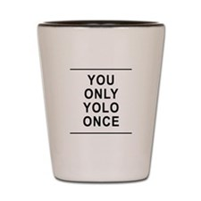 You Only Yolo Once Shot Glass