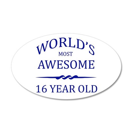 World's Most Awesome 16 Year Old 35x21 Oval Wall D