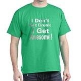 I Dont Get Drunk (White) T-Shirt