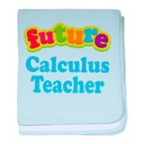 Future Calculus Teacher baby blanket