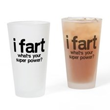 I Fart Whats Your Super Power Drinking Glass