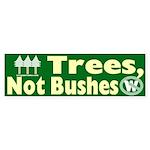 Trees, Not Bushes Bumper Sticker