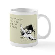 Too Old for Your Birthday Mug