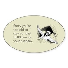 Too Old for Your Birthday Sticker (Oval)