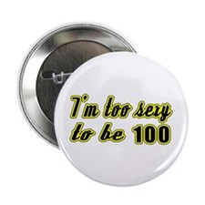 "I'm too sexy to be 100 2.25"" Button (10 pack)"