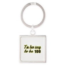 I'm too sexy to be 100 Square Keychain