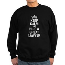 Keep calm and Hire a great Lawyer Sweatshirt