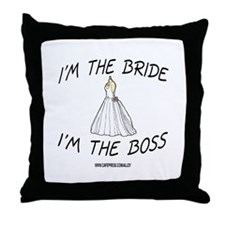 I'm The Bride - I'm The Boss Throw Pillow