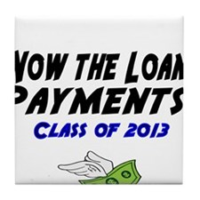 Now the loan payments! Class of 2013 Tile Coaster