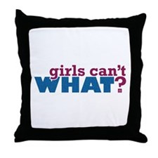 Girls Can't WHAT? Throw Pillow