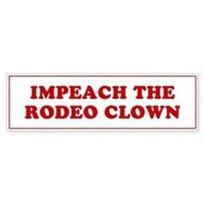 IMPEACH THE RODEO CLOWN -Bumper Bumper Sticker