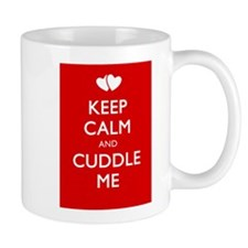 KEEP CALM AND CUDDLE ME Mug