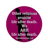 "We ARE life after death. 3.5"" Button"