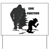 Gone Squatchin print Yard Sign