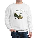 Something Old Sweatshirt