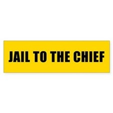 JAIL TO THE CHIEF Bumper Bumper Sticker