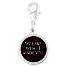"""You are what I made you"" Silver Round C"