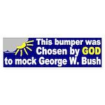 Chosen to Mock GW Bush Bumper Sticker