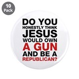 "Jesus Is Not A Gun-Toting Republican 3.5"" Button ("