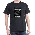 Someone Talked! Black T-Shirt