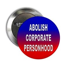 abolish corporate personhood... Button
