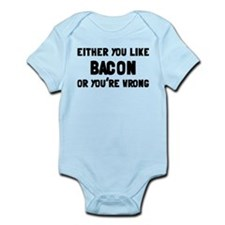 You Like Bacon Or You're Wrong Infant Bodysuit