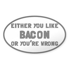 You Like Bacon Or You're Wrong Decal