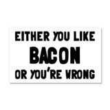 You Like Bacon Or You're Wrong Car Magnet 20 x 12