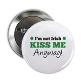 "I'm Not Irish Kiss Me Anyway! 2.25"" Button (10 pac"