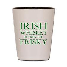 Irish Whiskey Makes Me Frisky Shot Glass