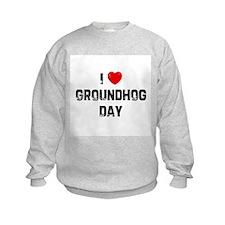 I * Groundhog Day Sweatshirt