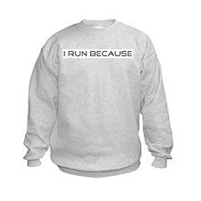 I Run Because... Sweatshirt