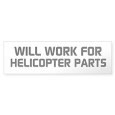 """WILL WORK FOR HELICOPTER PARTS"" Bumper"