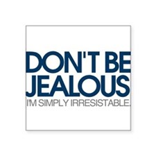 Don't be jealous! I'm simply irresistible Sticker