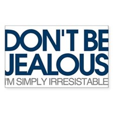 Don't be jealous! I'm simply irresistible Decal