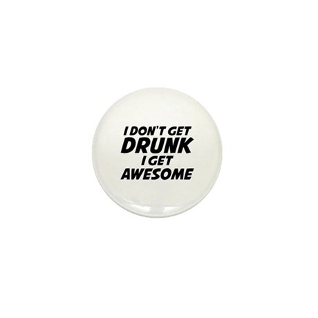 I Don't Get Drunk I Get Awesome Mini Button (10 pa