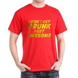 I Don't Get Drunk I Get Awesome T-Shirt
