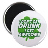 "I Don't Get Drunk I Get Awesome 2.25"" Magnet (100"