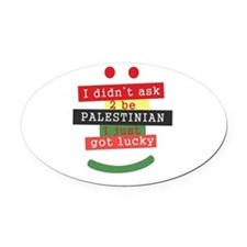 didnt ask to be Palestinian Oval Car Magnet