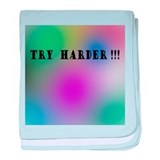 Try harder !!! baby blanket