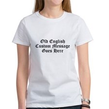 Old English Custom Message T-Shirt