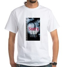 Sorry, Bro T-Shirt