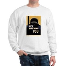 He's Watching You! Sweatshirt
