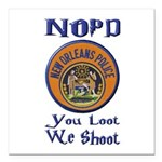 NOPD You Loot We Shoot Square Car Magnet 3