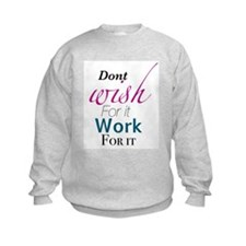 Don't wish for it, work for it Sweatshirt