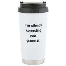 Im silently correcting your grammar. Travel Mug